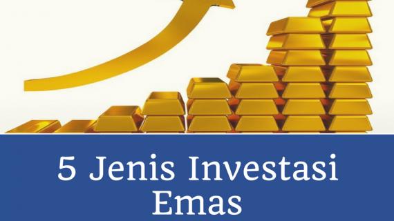 5 Jenis Investasi Emas